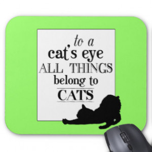 To A Cat's Eye All Things Belong To Cats Mouse Pad