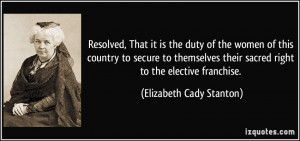 ... their sacred right to the elective franchise. - Elizabeth Cady Stanton