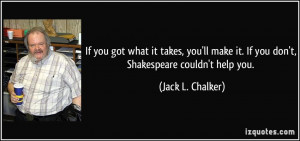 If you got what it takes, you'll make it. If you don't, Shakespeare ...