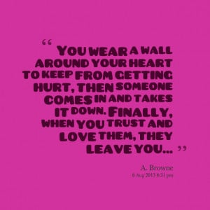 Quotes Picture: you wear a wall around your heart to keep from getting ...