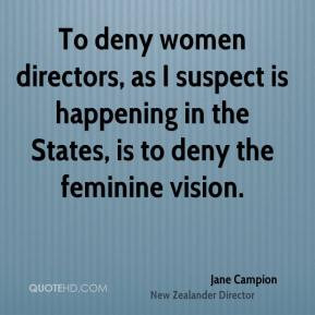 Jane Campion - To deny women directors, as I suspect is happening in ...