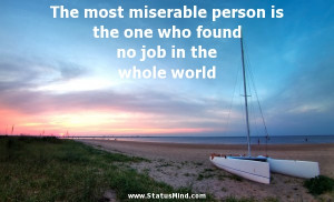 The most miserable person is the one who found no job in the whole ...