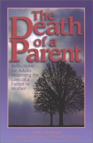 The Death of a Parent: Reflections for Adults Mourning the Loss of a ...