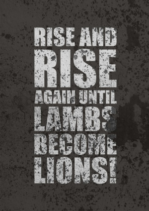 Rise and rise again until lambs become lions Life Motivating Quotes ...