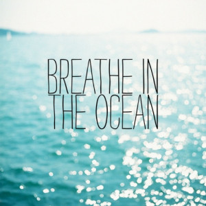 breathe, ocean, quote, sea, water
