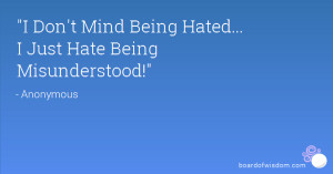 Don't Mind Being Hated... I Just Hate Being Misunderstood!