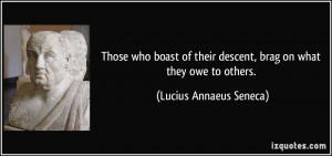Those who boast of their descent, brag on what they owe to others ...