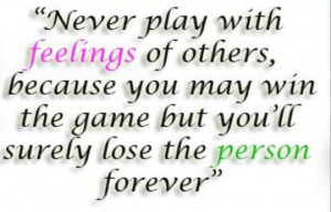 Dont play with someone else's feelings