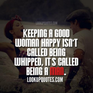 Quotes About Being A Good Woman Real man quotes