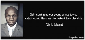 Blair, don't send our young prince to your catastrophic illegal war to ...