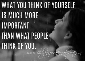 What you think of yourself is much more important than what people ...