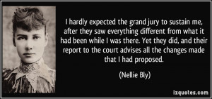 hardly expected the grand jury to sustain me, after they saw ...