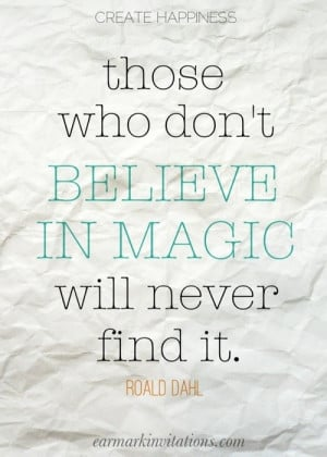 quotes those who dont believe in magic will never find it life quotes