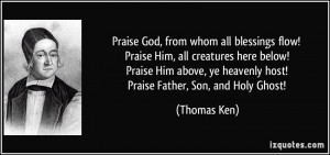 quote-praise-god-from-whom-all-blessings-flow-praise-him-all-creatures ...