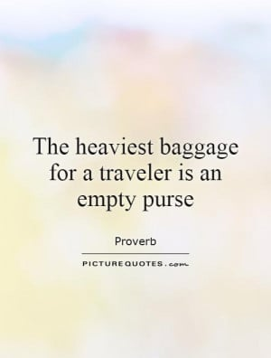 the heaviest baggage for a traveler is an empty purse quote 1 jpg