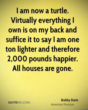 ... and therefore 2,000 pounds happier. All houses are gone. - Bobby Darin