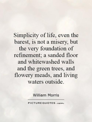 Simplicity of life, even the barest, is not a misery, but the very ...