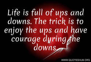 Life is full of ups and downs. The trick is to enjoy the ups and have ...