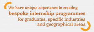 We have unique experience in creating bespoke internship programmes ...