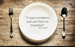 quotes expect problems and eat them for breakfast alfred a montapert