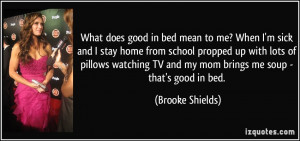 What does good in bed mean to me? When I'm sick and I stay home from ...