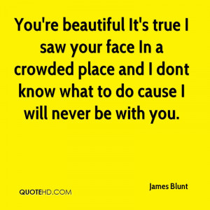 You're beautiful It's true I saw your face In a crowded place and I ...