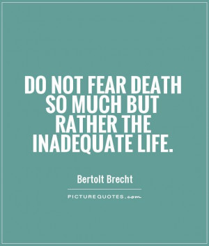 Fearing Death Quotes do Not Fear Death so Much But