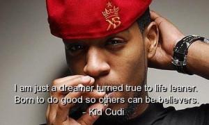 Kid cudi rapper quotes sayings true life dream belief