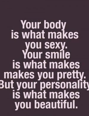 your smile is what makes you pretty, but your personality is what ...