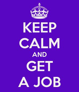 KEEP CALM AND GET A JOB