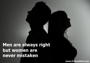 Men are always right but women are never mistaken - Best Quotes ...