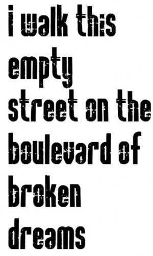 Green Day - song lyrics Boulevard of broken dreamsBroken Dreams Quote ...