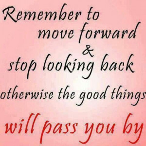 Move forward, dont live in the past