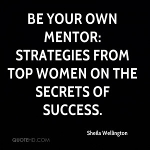 Be Your Own Mentor: Strategies from Top Women on the Secrets of ...