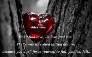 Don't Find Love, Let Love Find You..