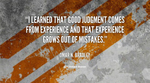 learned that good judgment comes from experience and that experience ...