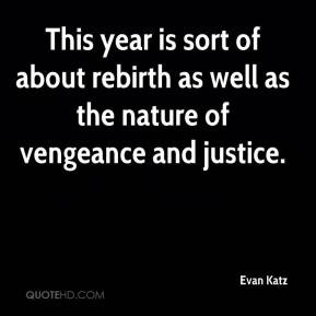 This year is sort of about rebirth as well as the nature of vengeance ...