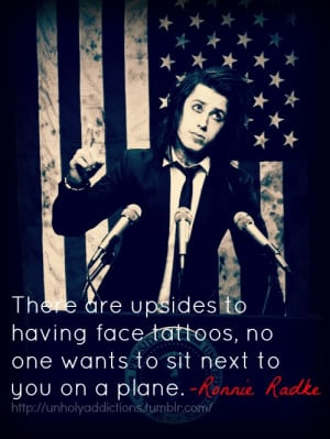 Random/funny quote from Ronnie Radke (Falling in Reverse).