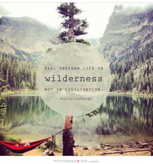 Nature Quotes Freedom Quotes Outdoor Quotes Civilization Quotes Great ...