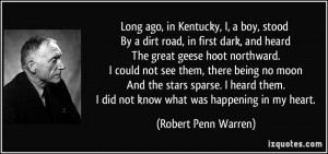 Long ago, in Kentucky, I, a boy, stood By a dirt road, in first dark ...
