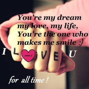 Youre my dream my love my life youre the one who makes me smile a i ...