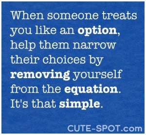 ... someone_treats_you_like_an_option_help_them_narrow_their_choices_quote