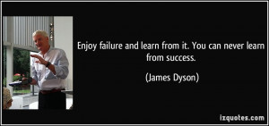 quote-enjoy-failure-and-learn-from-it-you-can-never-learn-from-success ...
