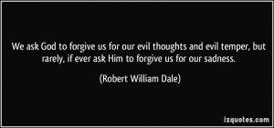 We ask God to forgive us for our evil thoughts and evil temper, but ...