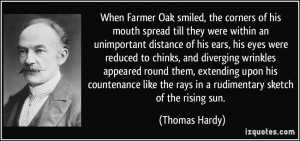 When Farmer Oak smiled, the corners of his mouth spread till they were ...