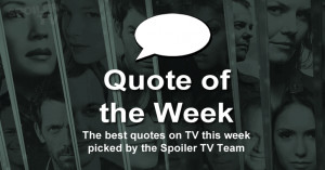 weekly feature highlighting the best quotes on TV as picked by the ...
