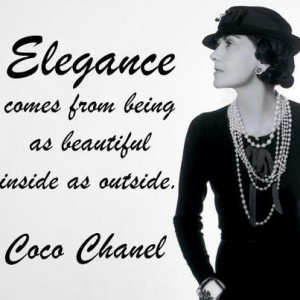 Elegance comes from being as beautiful inside as outside.