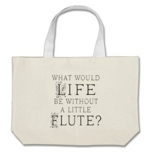 Funny Flute Music Quote Tote Bags