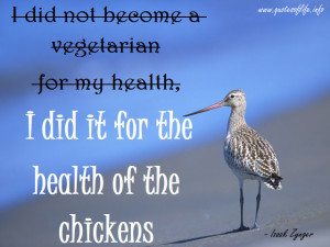 did-not-become-a-vegetarian-for-my-health-I-did-it-for-the-health-of ...