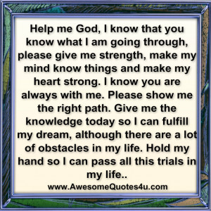 Help Me God I Knoe That You Know What IAm Goine Through Please Give Me ...